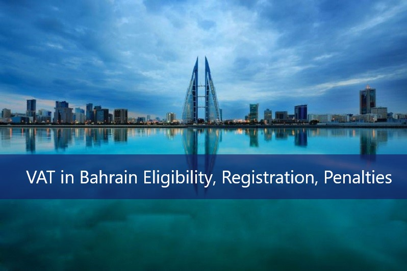 VAT in Bahrain Eligibility, Registration, Penalties